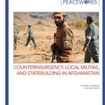 Counterinsurgency, Local Militias and Statebuilding in Afghanistan