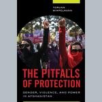The Pitfalls of protection. Gender, violence and power in Afghanistan