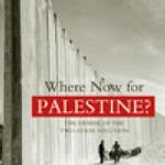 Where Now For Palestine: The Demise of the Two-State Solution