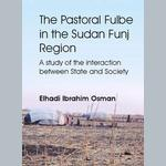 The Pastoral Fulbe in the Sudan Funj Region. A study of the interaction between State and Society